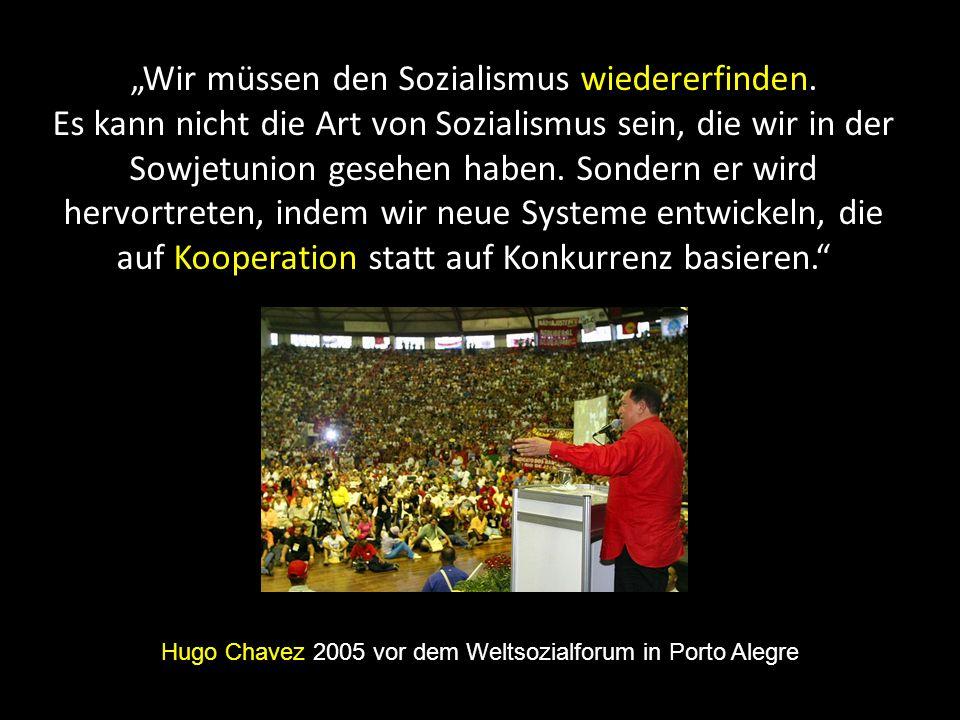 Wir müssen den Sozialismus wiedererfinden. Es kann nicht die Art von Sozialismus sein, die wir in der Sowjetunion gesehen haben. Sondern er wird hervo