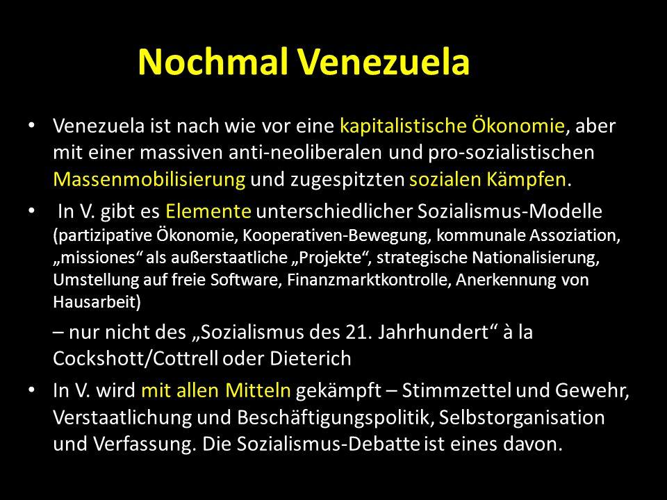 Nochmal Venezuela Venezuela ist nach wie vor eine kapitalistische Ökonomie, aber mit einer massiven anti-neoliberalen und pro-sozialistischen Massenmo