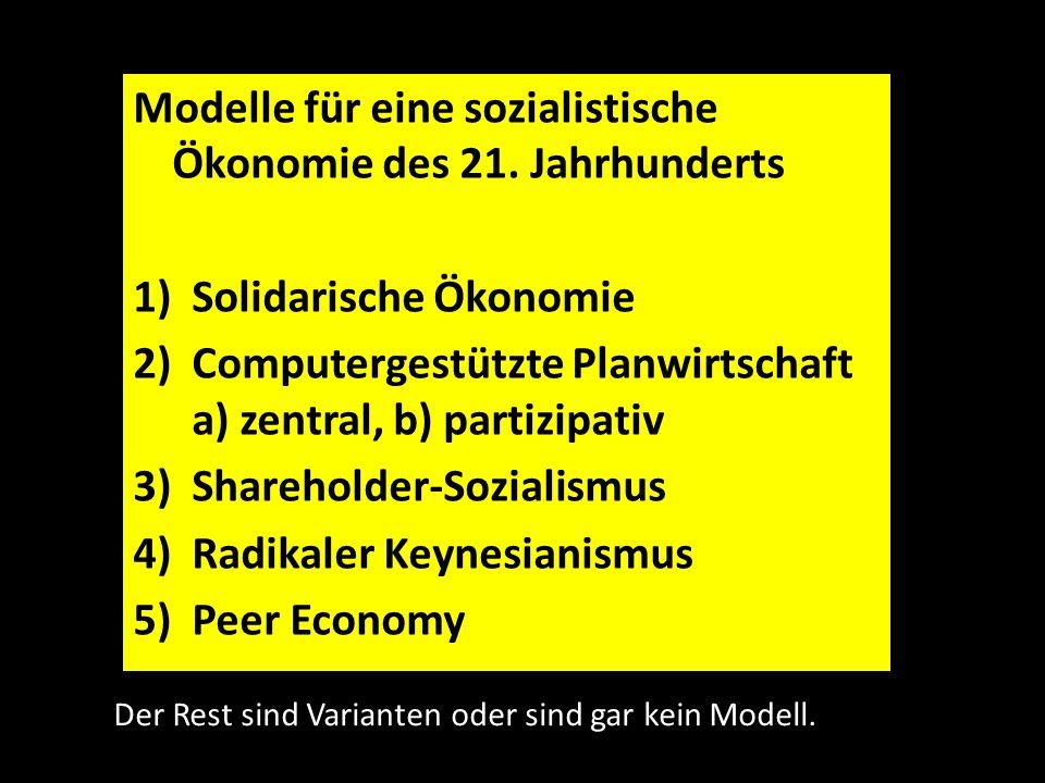 Modelle für eine sozialistische Ökonomie des 21. Jahrhunderts 1)Solidarische Ökonomie 2)Computergestützte Planwirtschaft a) zentral, b) partizipativ 3