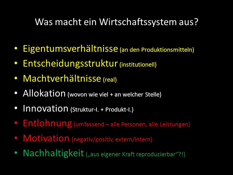 Was macht ein Wirtschaftssystem aus? Eigentumsverhältnisse (an den Produktionsmitteln) Entscheidungsstruktur (institutionell) Machtverhältnisse (real)