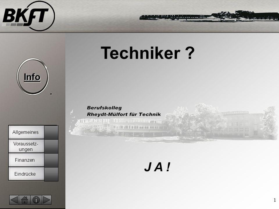 © by T.Fohn Info 1 J A ! Techniker ? Eindrücke Voraussetz- ungen Allgemeines Finanzen