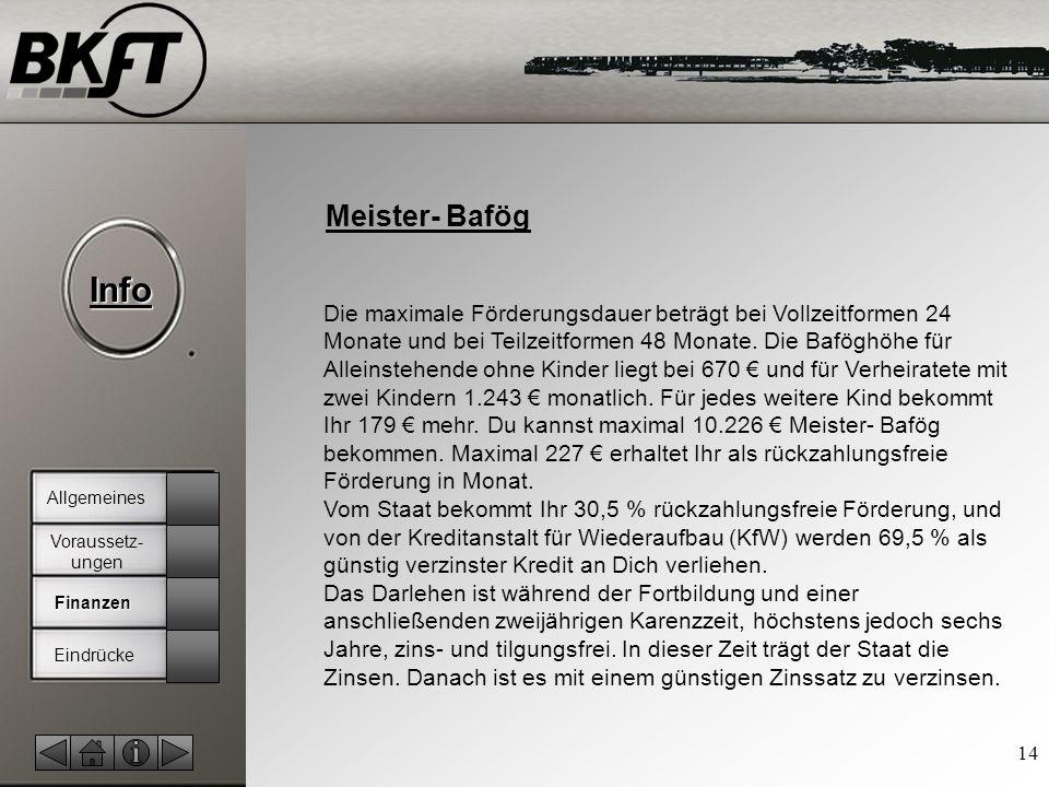 © by T.Fohn Info 14 Meister- Bafög Die maximale Förderungsdauer beträgt bei Vollzeitformen 24 Monate und bei Teilzeitformen 48 Monate.