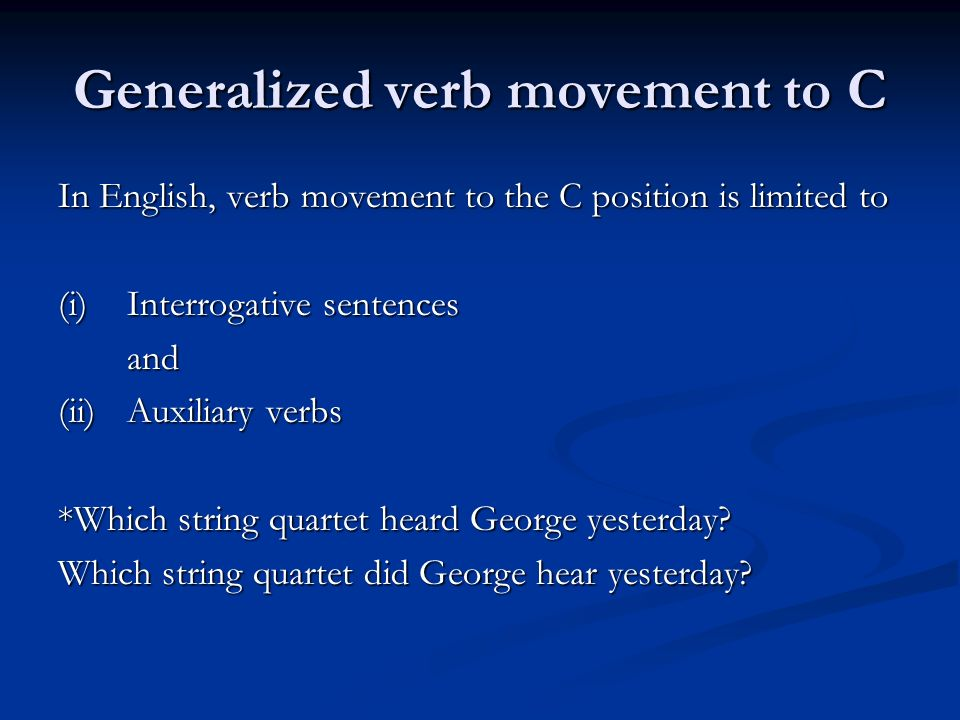 Generalized verb movement to C In English, verb movement to the C position is limited to (i)Interrogative sentences and (ii)Auxiliary verbs *Which str