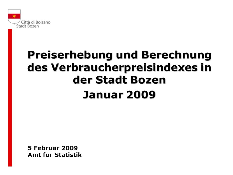 Preiserhebung und Berechnung des Verbraucherpreisindexes in der Stadt Bozen Januar 2009 5 Februar 2009 Amt für Statistik