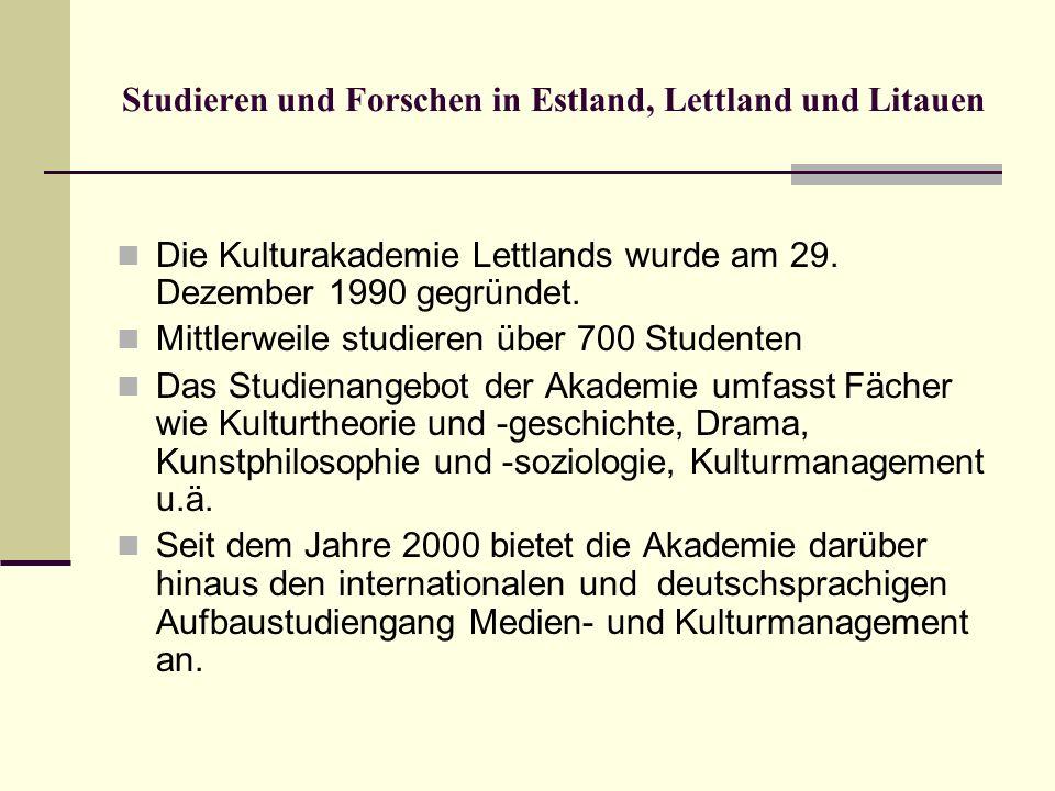 Studieren und Forschen in Estland, Lettland und Litauen Die Kulturakademie Lettlands wurde am 29. Dezember 1990 gegründet. Mittlerweile studieren über