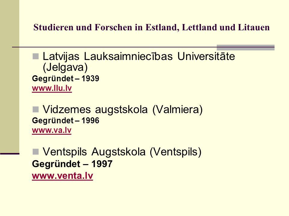 Studieren und Forschen in Estland, Lettland und Litauen Latvijas Lauksaimniecības Universitāte (Jelgava) Gegründet – 1939 www.llu.lv Vidzemes augstsko
