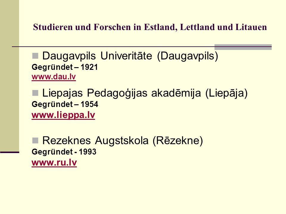 Studieren und Forschen in Estland, Lettland und Litauen Daugavpils Univeritāte (Daugavpils) Gegründet – 1921 www.dau.lv Liepajas Pedagoģijas akadēmija