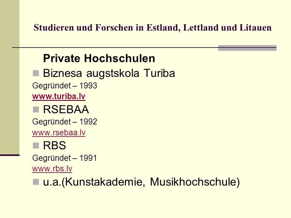 Studieren und Forschen in Estland, Lettland und Litauen Private Hochschulen Biznesa augstskola Turiba Gegründet – 1993 www.turiba.lv RSEBAA Gegründet