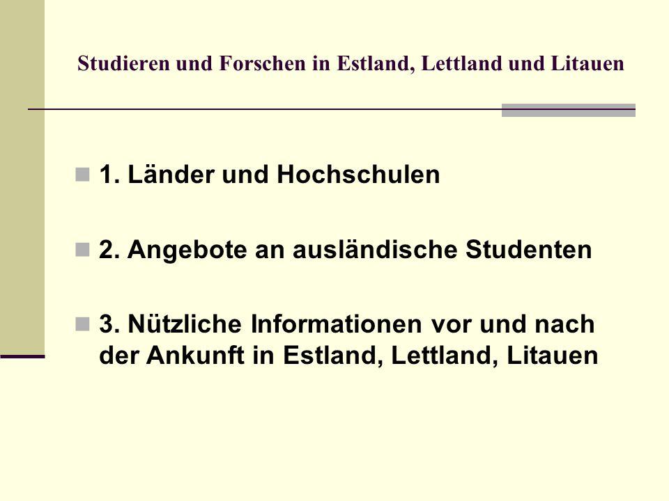 Studieren und Forschen in Estland, Lettland und Litauen 1. Länder und Hochschulen 2. Angebote an ausländische Studenten 3. Nützliche Informationen vor
