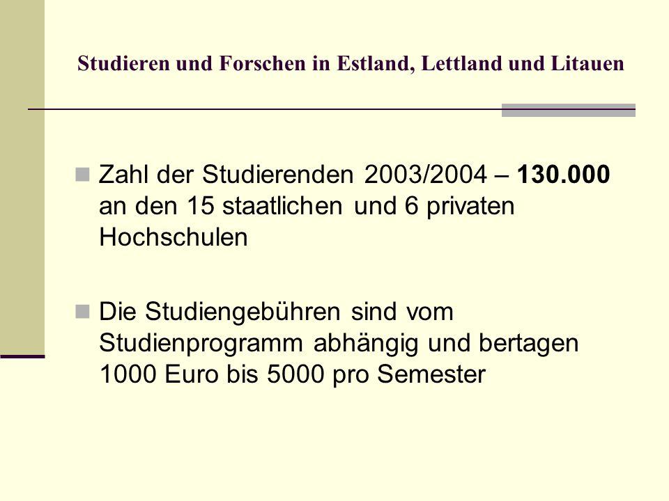 Studieren und Forschen in Estland, Lettland und Litauen Zahl der Studierenden 2003/2004 – 130.000 an den 15 staatlichen und 6 privaten Hochschulen Die