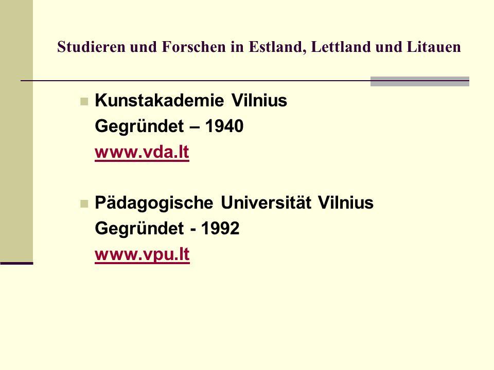 Studieren und Forschen in Estland, Lettland und Litauen Kunstakademie Vilnius Gegründet – 1940 www.vda.lt Pädagogische Universität Vilnius Gegründet -