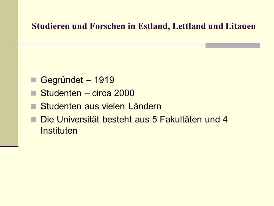 Studieren und Forschen in Estland, Lettland und Litauen Gegründet – 1919 Studenten – circa 2000 Studenten aus vielen Ländern Die Universität besteht a
