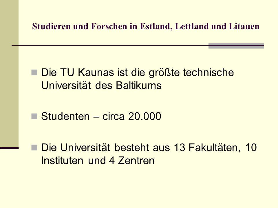 Studieren und Forschen in Estland, Lettland und Litauen Die TU Kaunas ist die größte technische Universität des Baltikums Studenten – circa 20.000 Die