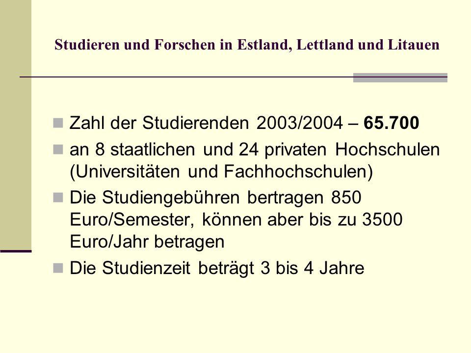 Studieren und Forschen in Estland, Lettland und Litauen Zahl der Studierenden 2003/2004 – 65.700 an 8 staatlichen und 24 privaten Hochschulen (Univers