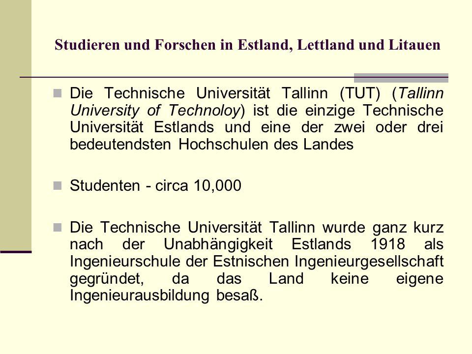 Studieren und Forschen in Estland, Lettland und Litauen Die Technische Universität Tallinn (TUT) (Tallinn University of Technoloy) ist die einzige Tec