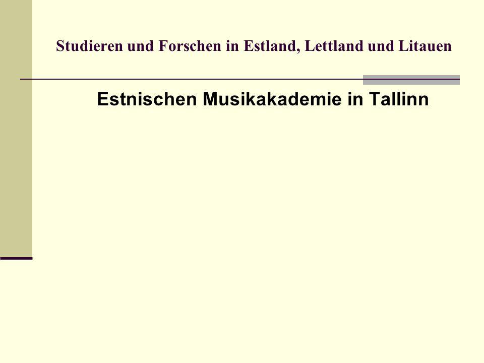 Studieren und Forschen in Estland, Lettland und Litauen Estnischen Musikakademie in Tallinn