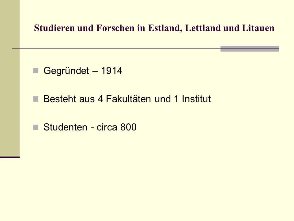 Studieren und Forschen in Estland, Lettland und Litauen Gegründet – 1914 Besteht aus 4 Fakultäten und 1 Institut Studenten - circa 800