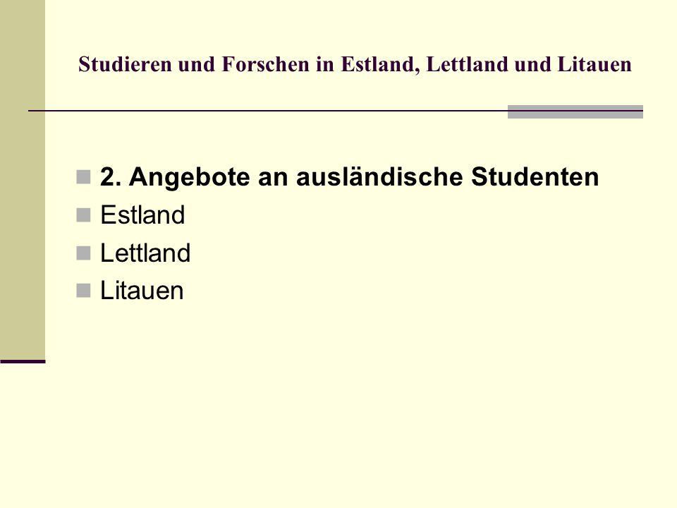 Studieren und Forschen in Estland, Lettland und Litauen 2. Angebote an ausländische Studenten Estland Lettland Litauen