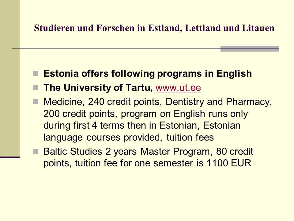 Studieren und Forschen in Estland, Lettland und Litauen Estonia offers following programs in English The University of Tartu, www.ut.eewww.ut.ee Medic