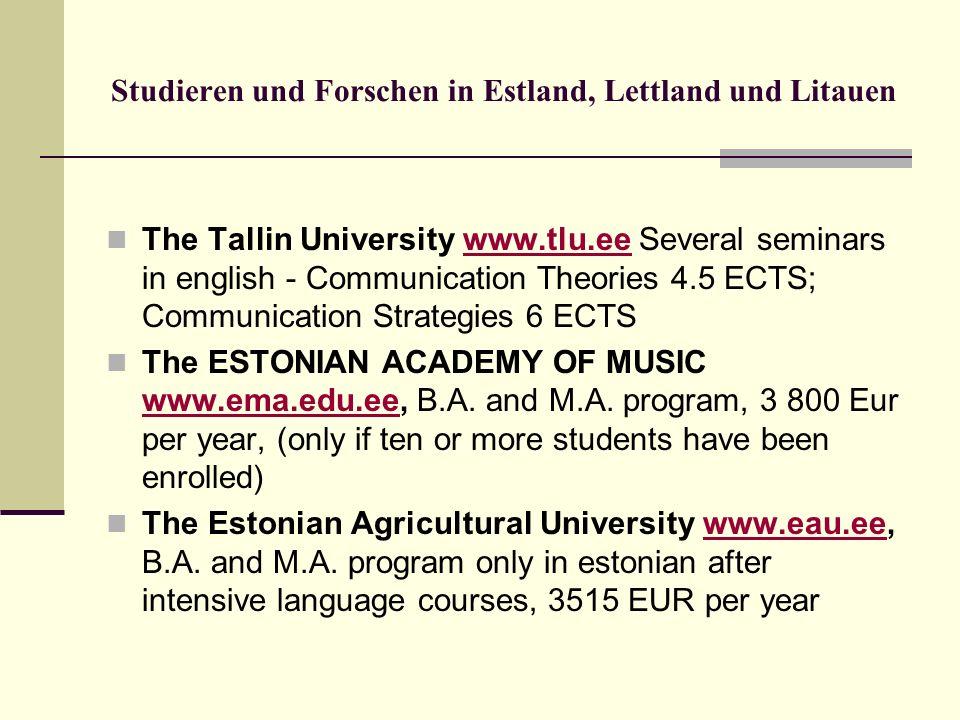 Studieren und Forschen in Estland, Lettland und Litauen The Tallin University www.tlu.ee Several seminars in english - Communication Theories 4.5 ECTS