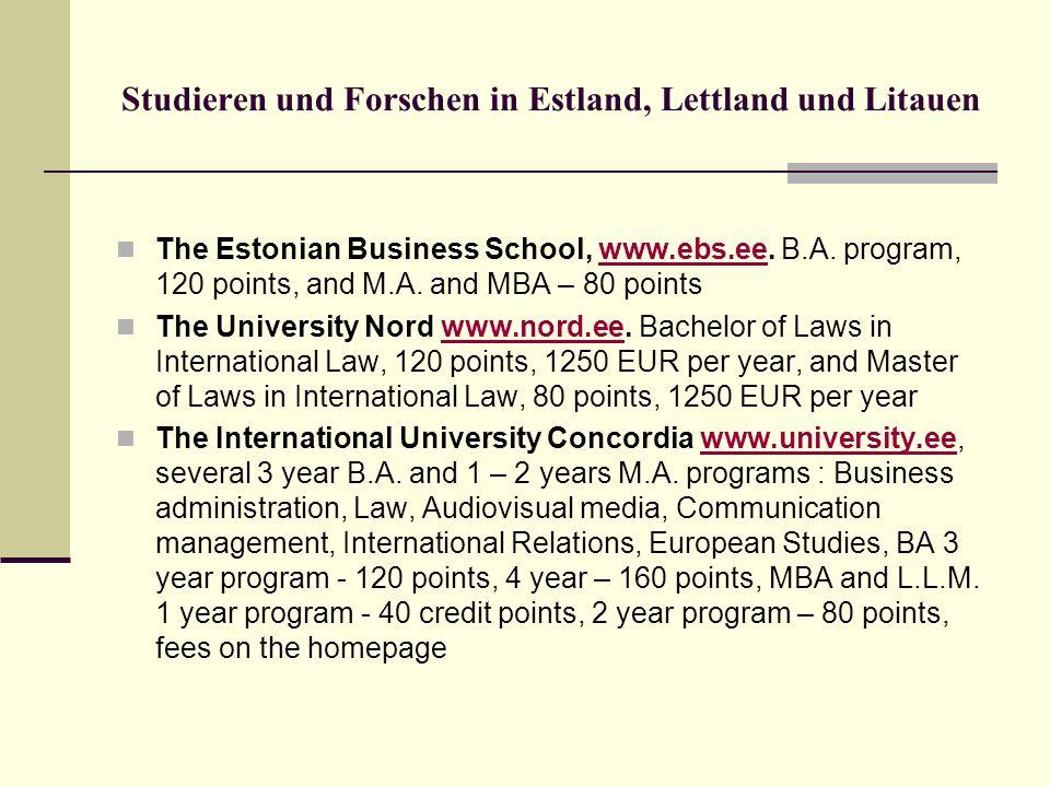 Studieren und Forschen in Estland, Lettland und Litauen The Estonian Business School, www.ebs.ee. B.A. program, 120 points, and M.A. and MBA – 80 poin