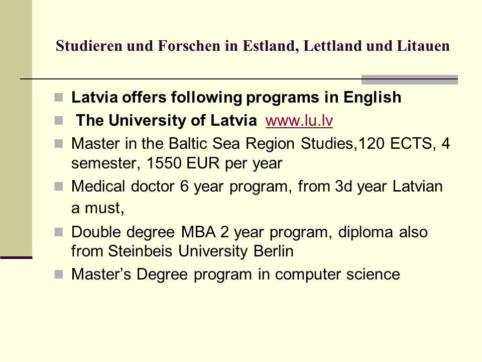 Studieren und Forschen in Estland, Lettland und Litauen Latvia offers following programs in English The University of Latvia www.lu.lvwww.lu.lv Master