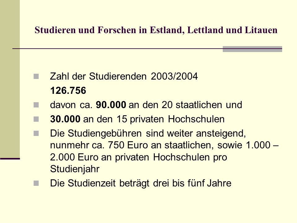 Studieren und Forschen in Estland, Lettland und Litauen Zahl der Studierenden 2003/2004 126.756 davon ca. 90.000 an den 20 staatlichen und 30.000 an d