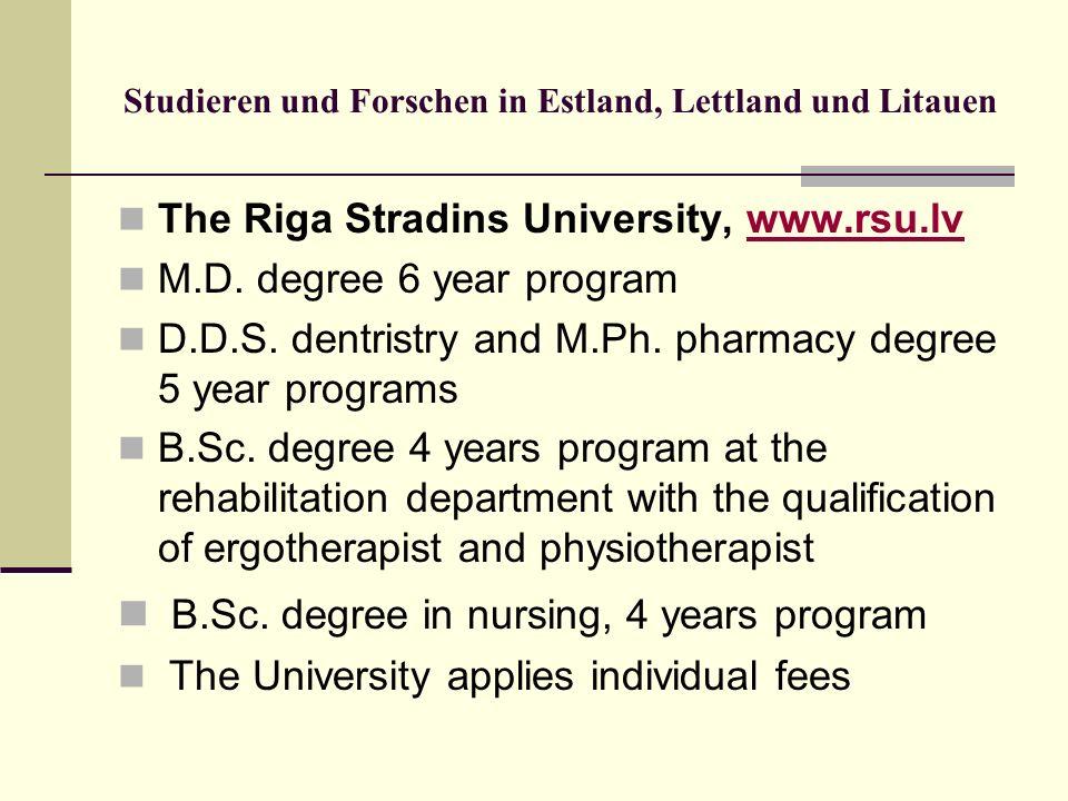 Studieren und Forschen in Estland, Lettland und Litauen The Riga Stradins University, www.rsu.lvwww.rsu.lv M.D. degree 6 year program D.D.S. dentristr
