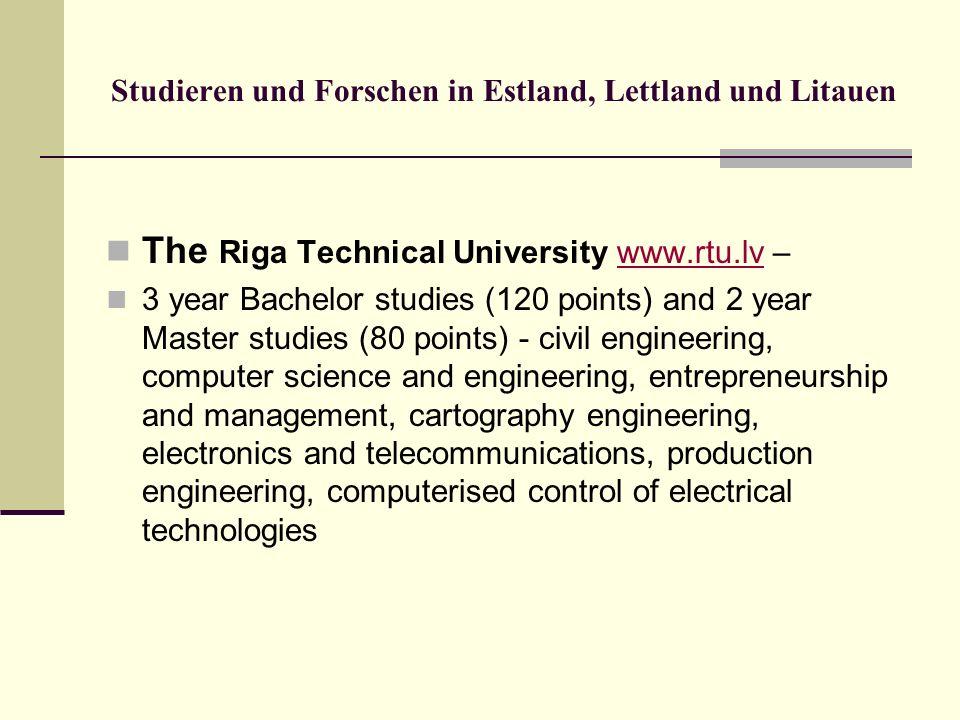 Studieren und Forschen in Estland, Lettland und Litauen The Riga Technical University www.rtu.lv –www.rtu.lv 3 year Bachelor studies (120 points) and