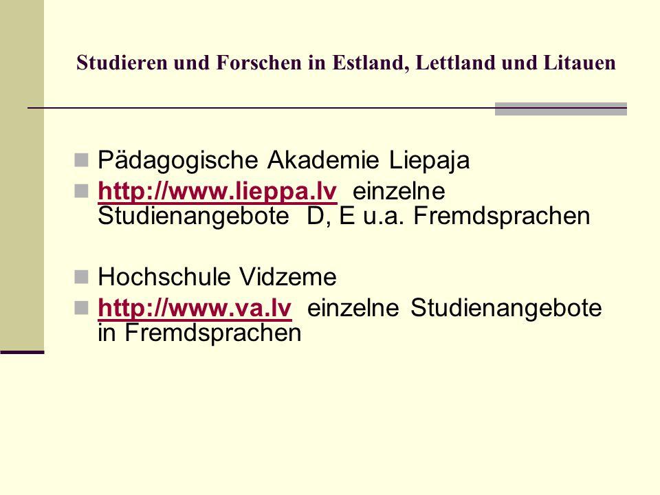 Studieren und Forschen in Estland, Lettland und Litauen Pädagogische Akademie Liepaja http://www.lieppa.lv einzelne Studienangebote D, E u.a. Fremdspr