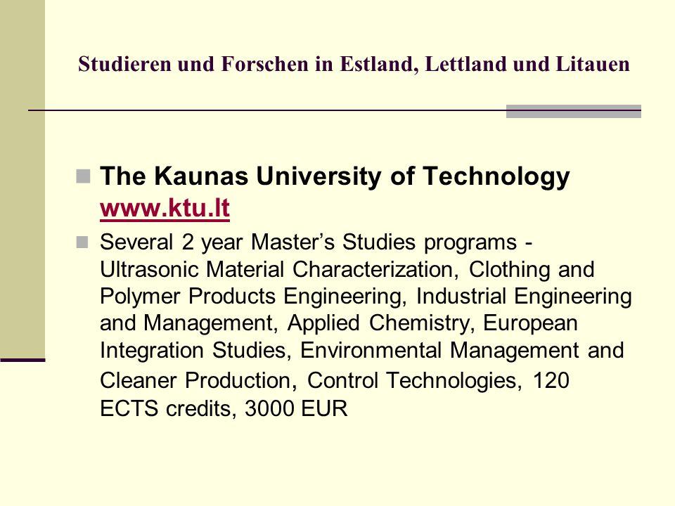 Studieren und Forschen in Estland, Lettland und Litauen The Kaunas University of Technology www.ktu.lt www.ktu.lt Several 2 year Masters Studies progr