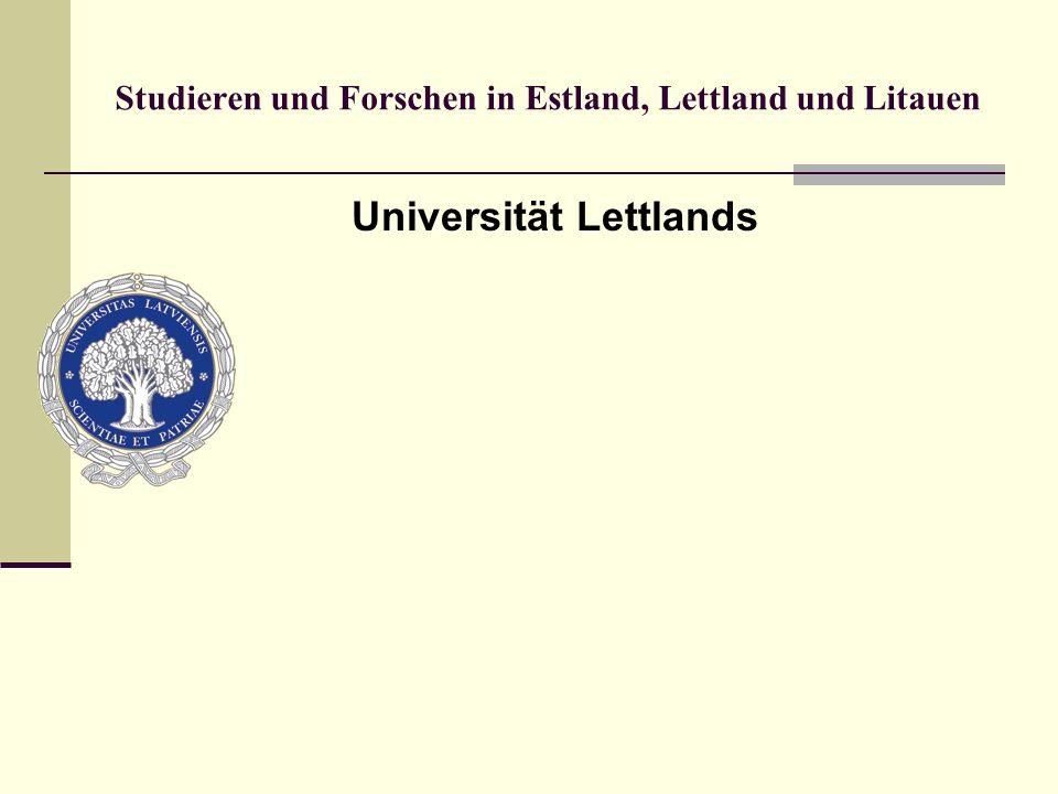 Studieren und Forschen in Estland, Lettland und Litauen Die Universität Lettlands wurde am 28.