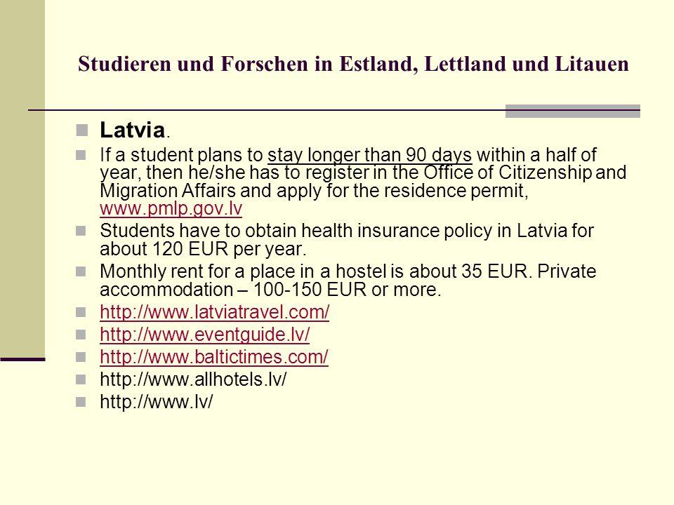 Studieren und Forschen in Estland, Lettland und Litauen Latvia. If a student plans to stay longer than 90 days within a half of year, then he/she has