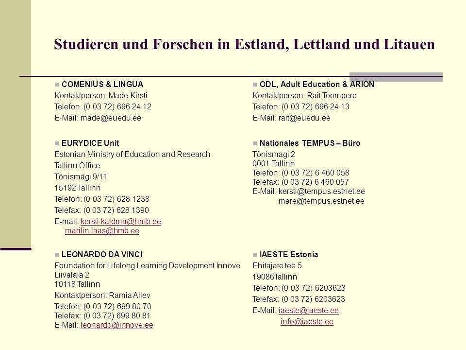 Studieren und Forschen in Estland, Lettland und Litauen COMENIUS & LINGUA Kontaktperson: Made Kirsti Telefon: (0 03 72) 696 24 12 E-Mail: made@euedu.e