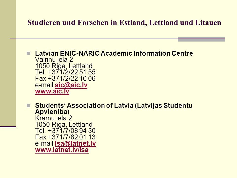 Studieren und Forschen in Estland, Lettland und Litauen Latvian ENIC-NARIC Academic Information Centre Valnnu iela 2 1050 Riga, Lettland Tel. +371/2/2