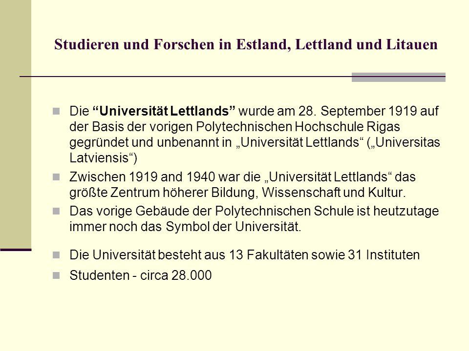 Studieren und Forschen in Estland, Lettland und Litauen Die Universität Lettlands wurde am 28. September 1919 auf der Basis der vorigen Polytechnische