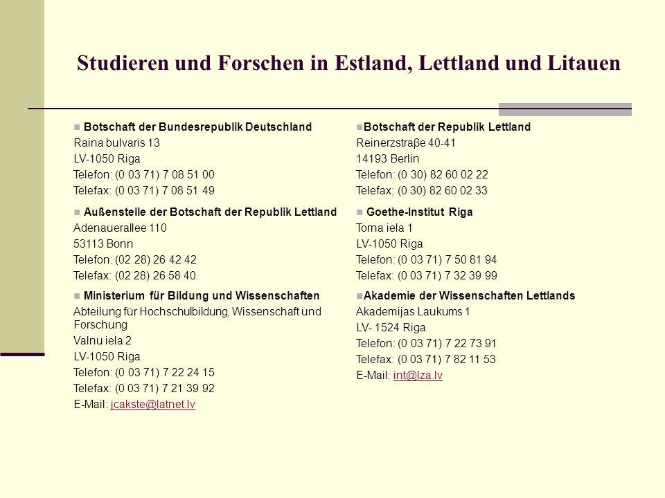 Studieren und Forschen in Estland, Lettland und Litauen Botschaft der Bundesrepublik Deutschland Raina bulvaris 13 LV-1050 Riga Telefon: (0 03 71) 7 0