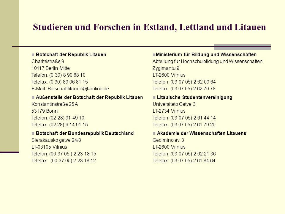 Studieren und Forschen in Estland, Lettland und Litauen Botschaft der Republik Litauen Charitéstraße 9 10117 Berlin-Mitte Telefon: (0 30) 8 90 68 10 T