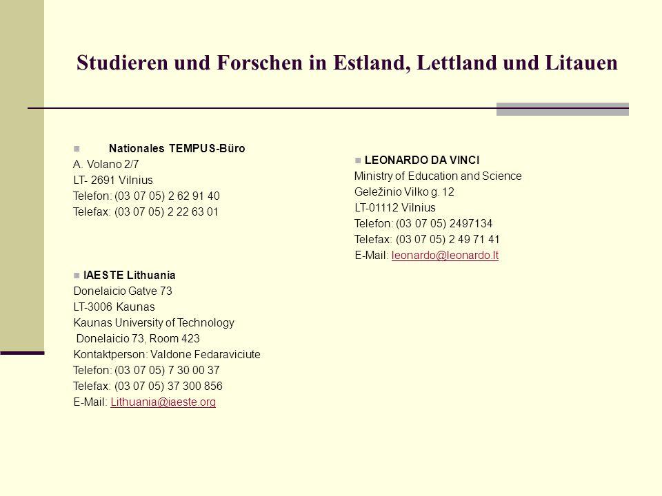Studieren und Forschen in Estland, Lettland und Litauen Nationales TEMPUS-Büro A. Volano 2/7 LT- 2691 Vilnius Telefon: (03 07 05) 2 62 91 40 Telefax: