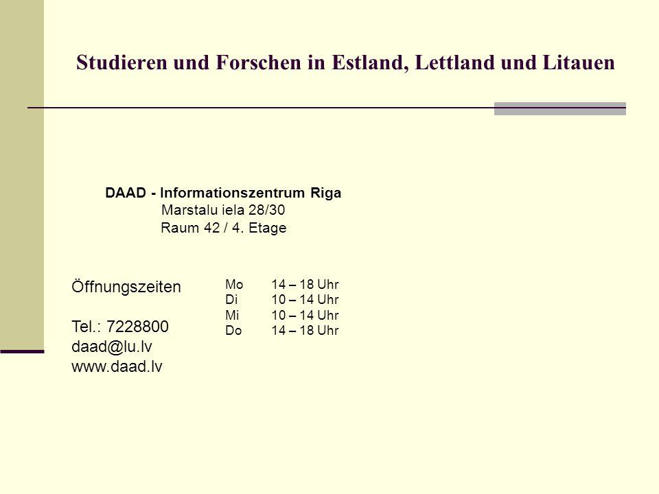 Studieren und Forschen in Estland, Lettland und Litauen DAAD - Informationszentrum Riga Marstalu iela 28/30 Raum 42 / 4. Etage Öffnungszeiten Tel.: 72