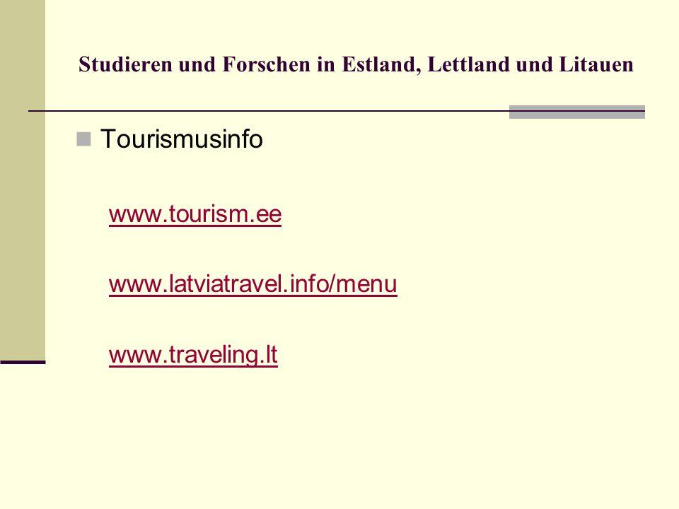 Studieren und Forschen in Estland, Lettland und Litauen Tourismusinfo www.tourism.ee www.latviatravel.info/menu www.traveling.lt