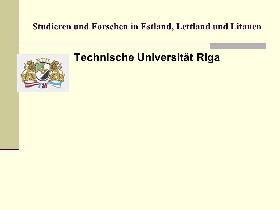 Studieren und Forschen in Estland, Lettland und Litauen Die Technische Universität Riga weist eine Tradition von mehr als 140 Jahren auf und betreut heute ca.