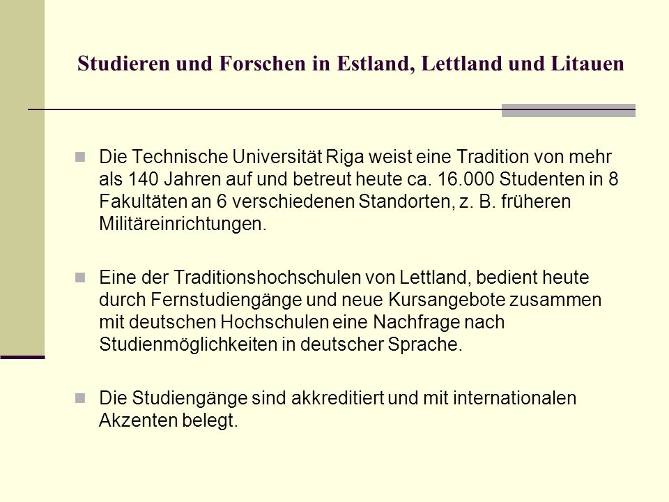 Studieren und Forschen in Estland, Lettland und Litauen Die Technische Universität Riga weist eine Tradition von mehr als 140 Jahren auf und betreut h