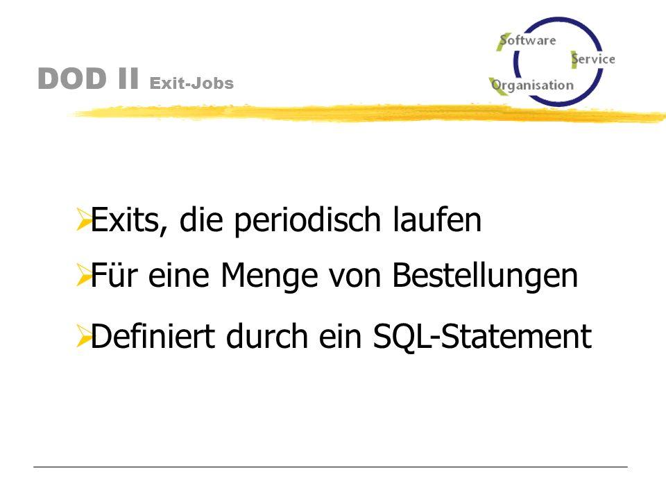 DOD II Exit-Jobs Verfügbarkeit feststellen Bestellscheindrucker zuordnen Lieferdrucker zuordnen Extras hinzufügen Weitere Prüfungen durchführen