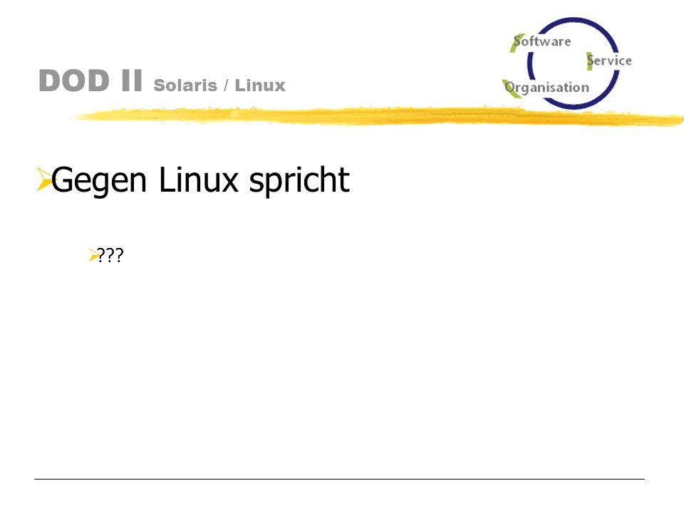 DOD II Solaris / Linux geringere Hardwarekosten kostenloses Betriebssystem Knowhow bei sysadmins verbreitet Unterstützung evtl.