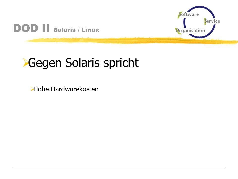 DOD II Solaris / Linux Bereits vorhandene Sun-Hardware und Know How Für Solaris spricht