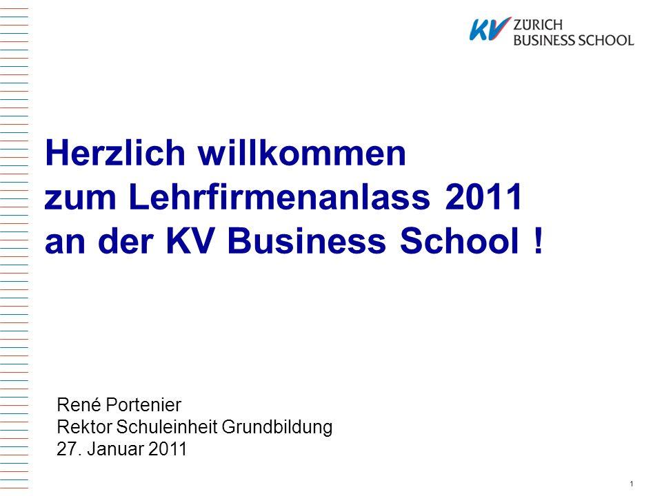 1 Herzlich willkommen zum Lehrfirmenanlass 2011 an der KV Business School ! René Portenier Rektor Schuleinheit Grundbildung 27. Januar 2011