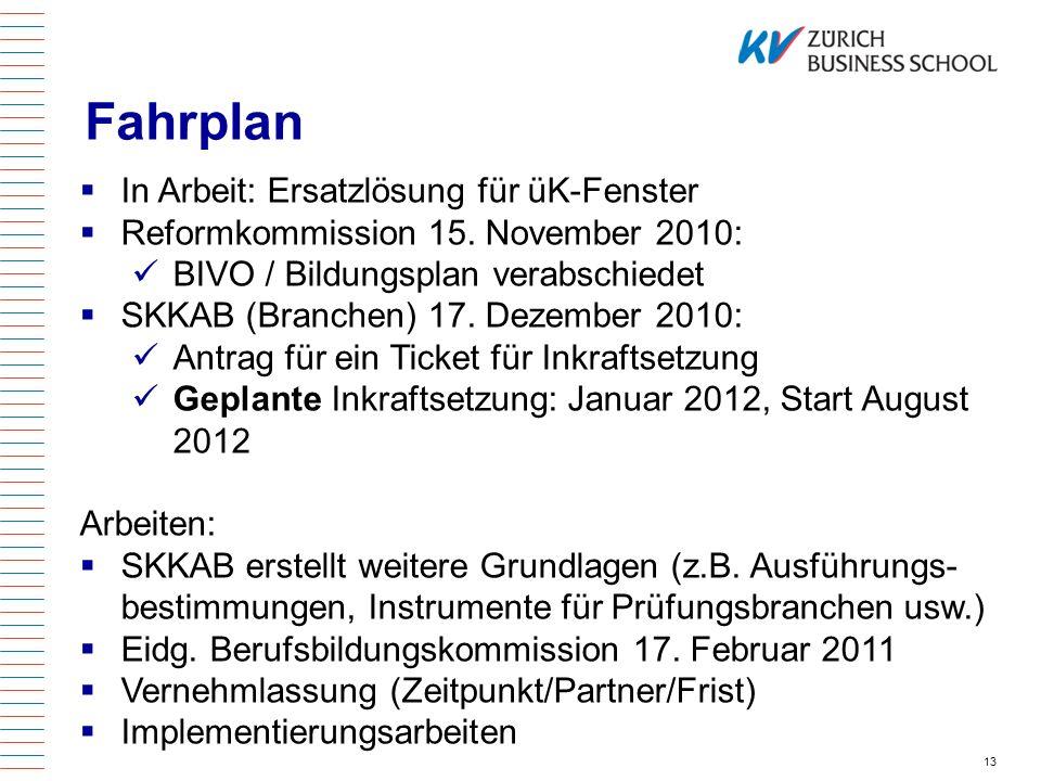 Fahrplan 13 In Arbeit: Ersatzlösung für üK-Fenster Reformkommission 15. November 2010: BIVO / Bildungsplan verabschiedet SKKAB (Branchen) 17. Dezember