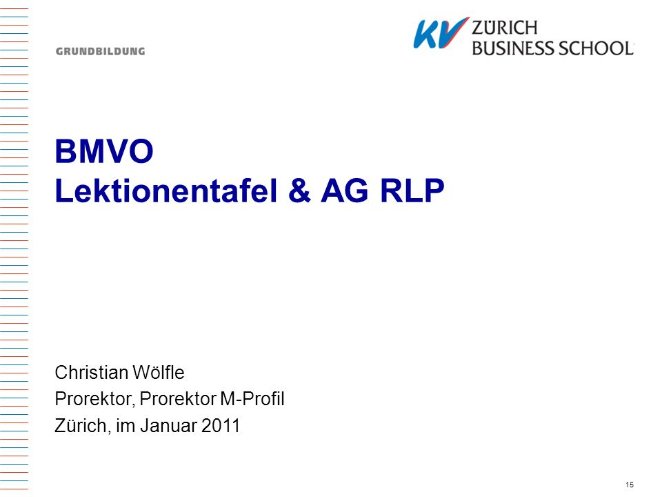 15 BMVO Lektionentafel & AG RLP Christian Wölfle Prorektor, Prorektor M-Profil Zürich, im Januar 2011