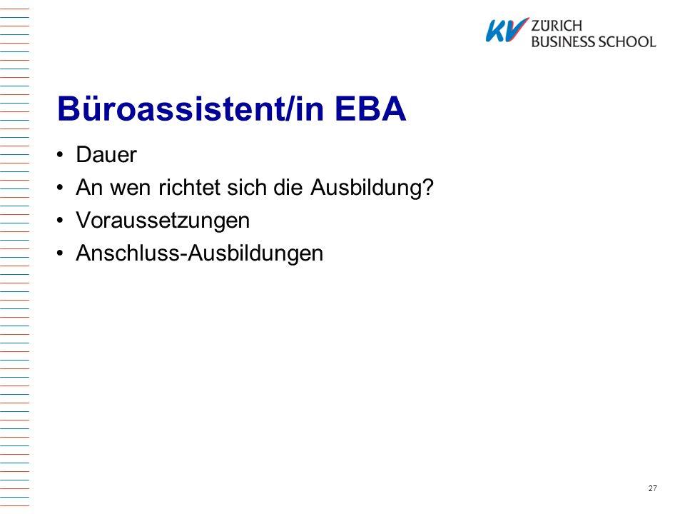 Büroassistent/in EBA Dauer An wen richtet sich die Ausbildung? Voraussetzungen Anschluss-Ausbildungen 27